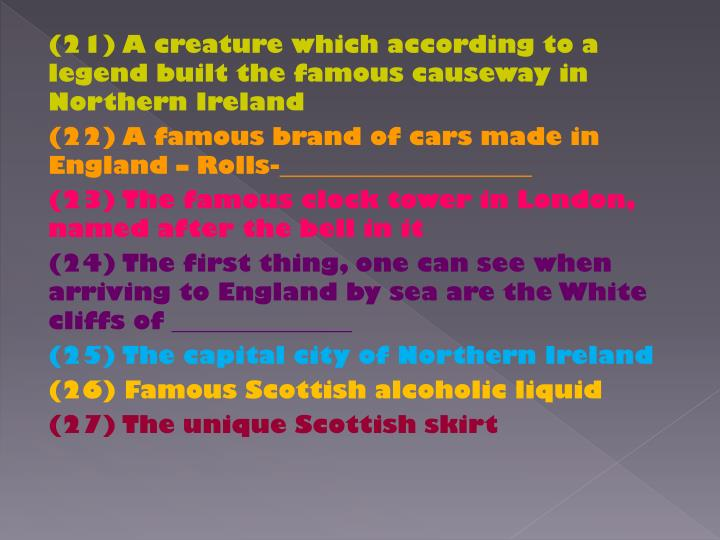 (21) A creature which according to a legend built the famous causeway in Northern Ireland