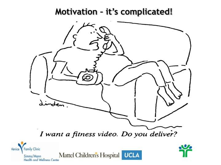 Motivation – it's complicated!