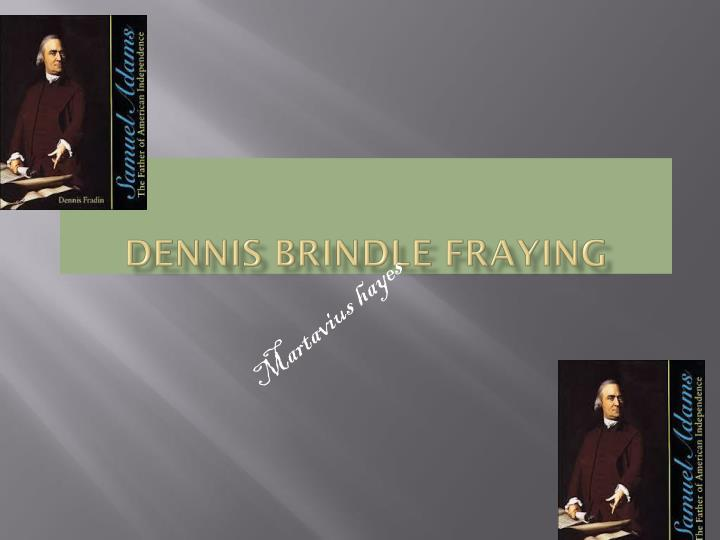 Dennis brindle fraying