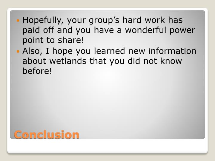 Hopefully, your group's hard work has paid off and you have a wonderful power point to share!
