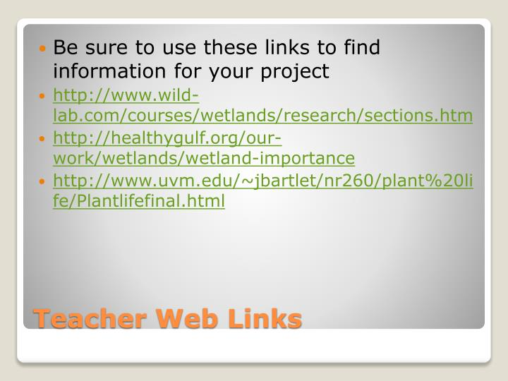 Be sure to use these links to find information for your project
