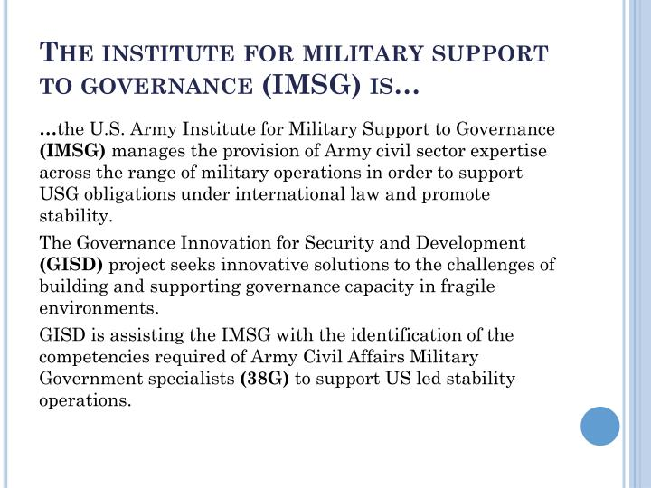 The institute for military support to governance (IMSG) is…