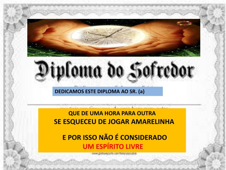 DEDICAMOS ESTE DIPLOMA AO SR. (a)