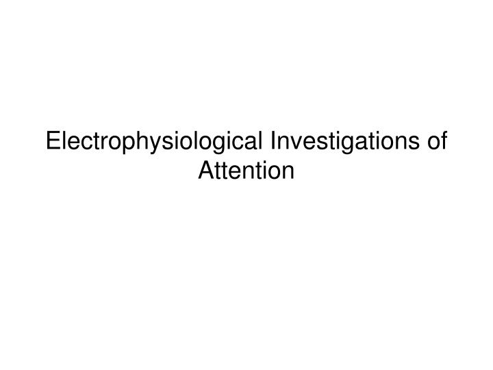 Electrophysiological Investigations of Attention