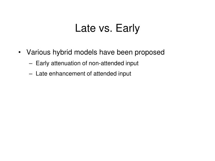 Late vs. Early