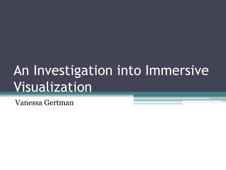An investigation into immersive visualization