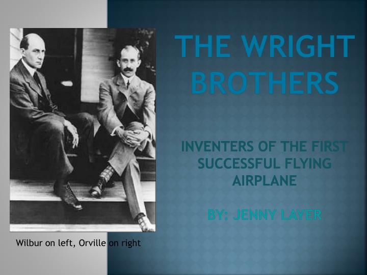 The wright brothers inventers of the first successful flying airplane by jenny layer