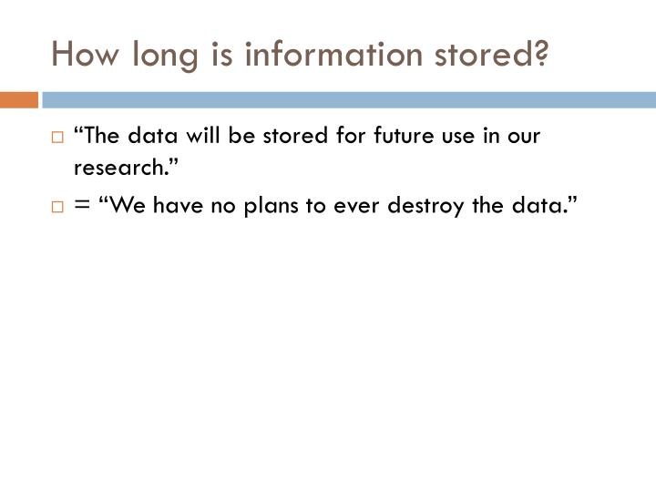 How long is information stored?