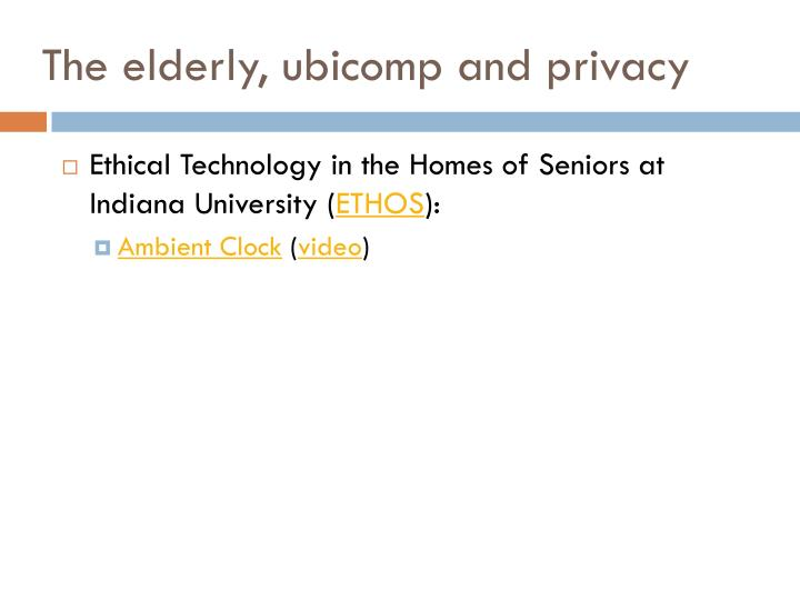 The elderly, ubicomp and privacy