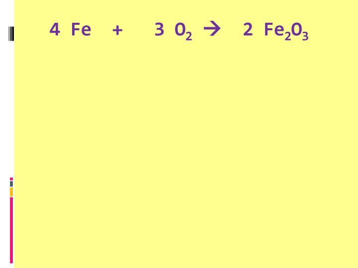 4 Fe  +   3 O