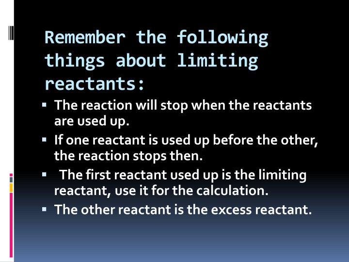 Remember the following things about limiting reactants: