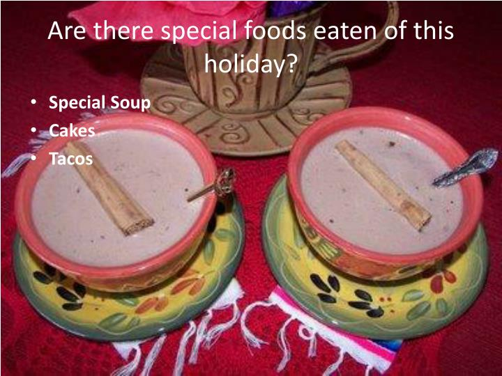 Are there special foods eaten of this holiday?