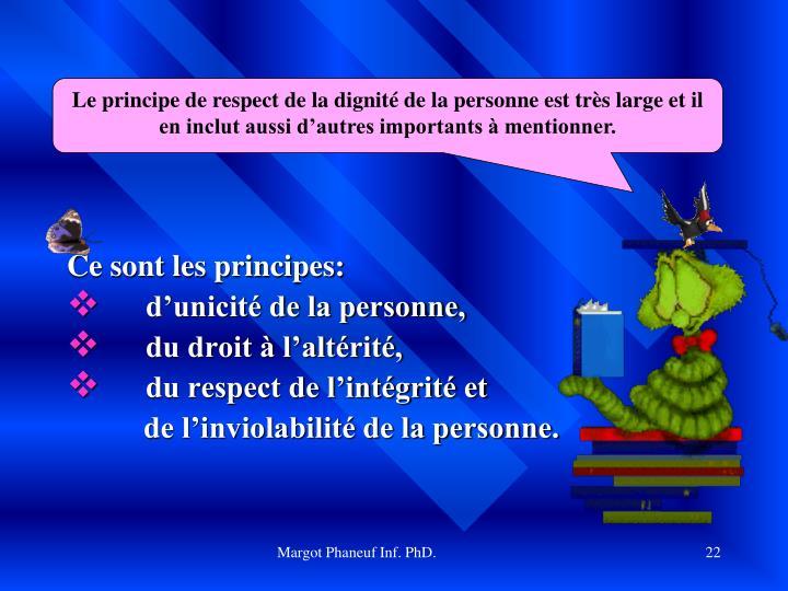 Le principe de respect de la dignité de la personne est très large et il en inclut aussi d'autres importants à mentionner.