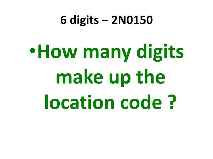 6 digits – 2N0150