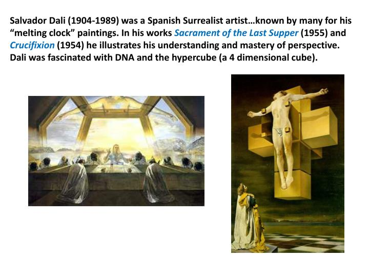 "Salvador Dali (1904-1989) was a Spanish Surrealist artist…known by many for his ""melting clock"" paintings. In his works"