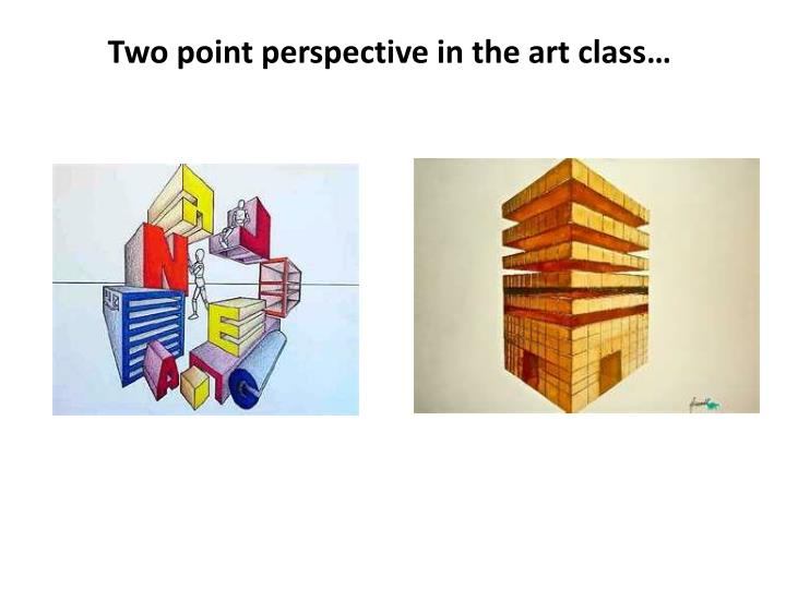 Two point perspective in the art class…