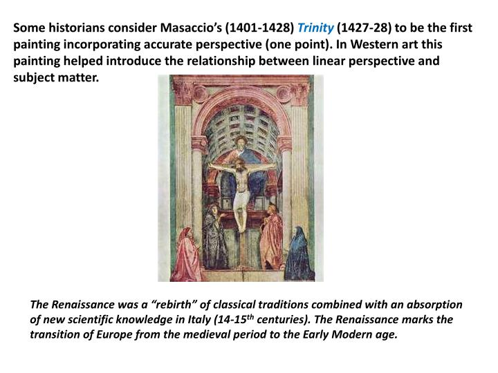 Some historians consider Masaccio's (1401-1428)