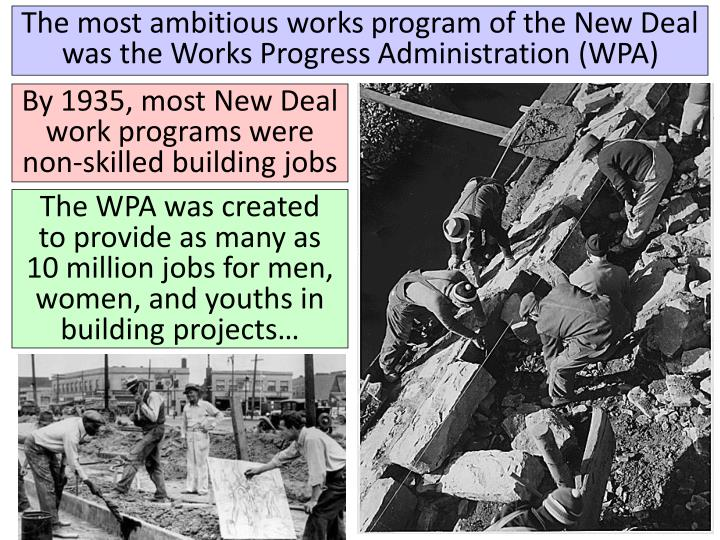 The most ambitious works program of the New Deal was the Works Progress Administration (WPA)