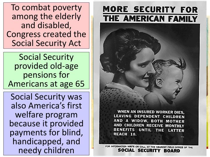 To combat poverty among the elderly and disabled, Congress created the Social Security Act