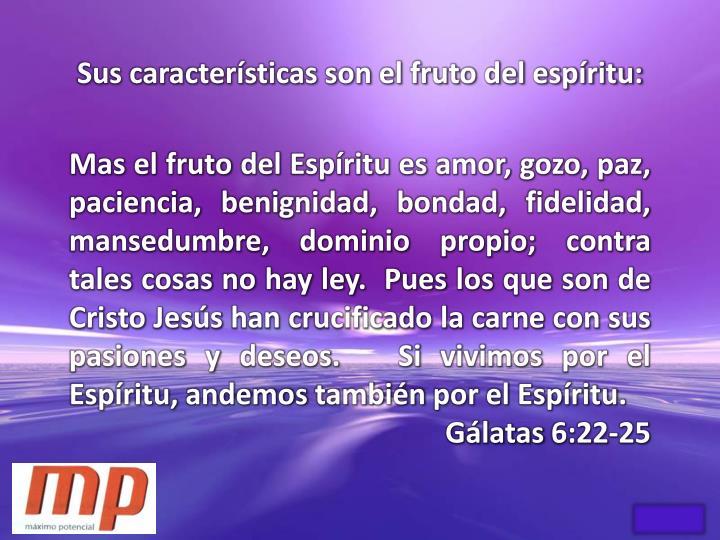 Sus características son el fruto del espíritu: