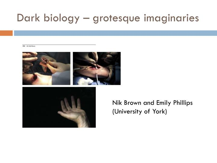 Dark biology grotesque imaginaries