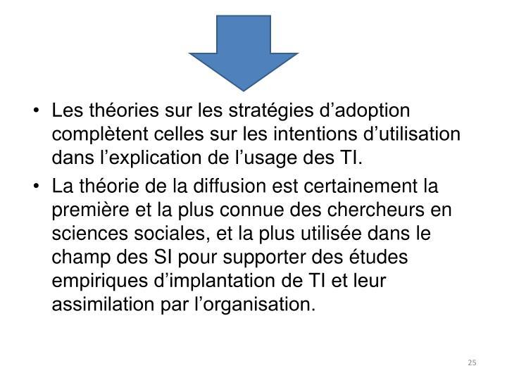 Les théories sur les stratégies d'adoption complètent celles sur les intentions d'utilisation dans l'explication de l'usage des TI.