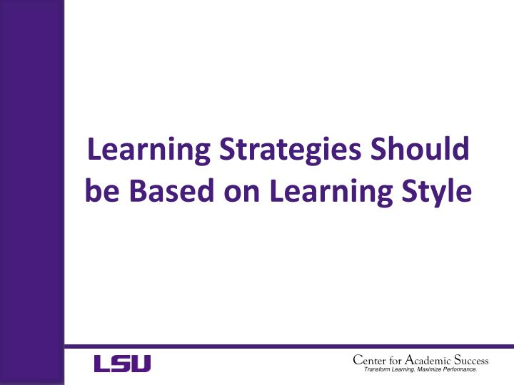 Learning Strategies Should be Based on Learning Style