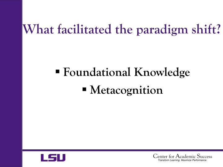What facilitated the paradigm shift?
