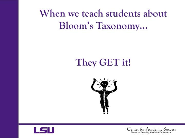 When we teach students about Bloom's Taxonomy…