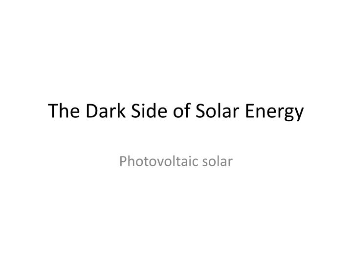 The dark side of solar energy
