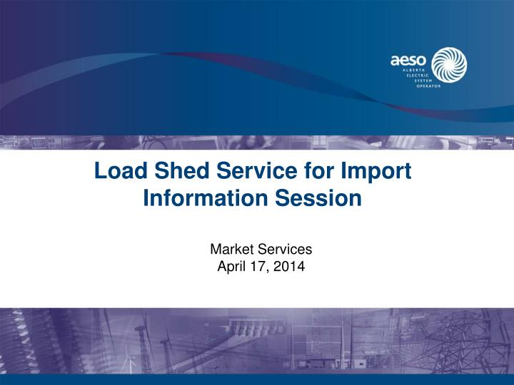 Load shed service for import information session