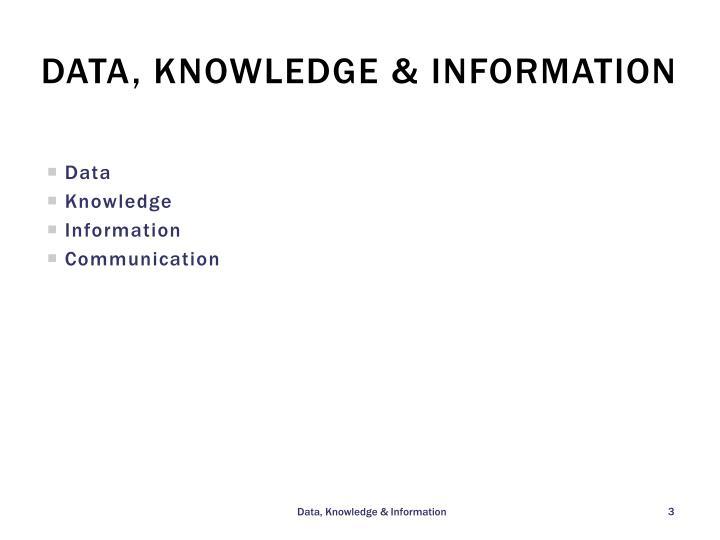 Data, knowledge & Information