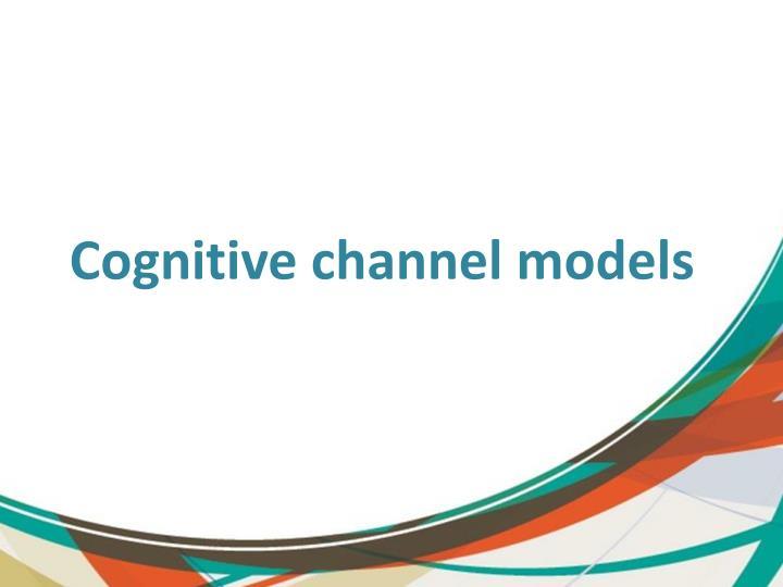 Cognitive channel models