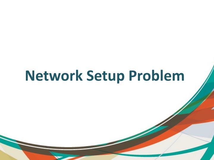 Network Setup Problem