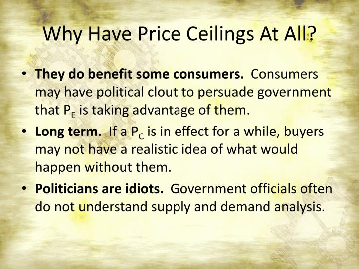 Why Have Price Ceilings At All?