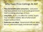 why have price ceilings at all