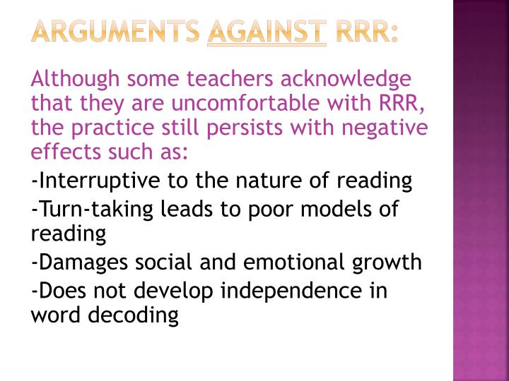Although some teachers acknowledge that they are uncomfortable with RRR, the practice still persists with negative effects such as:
