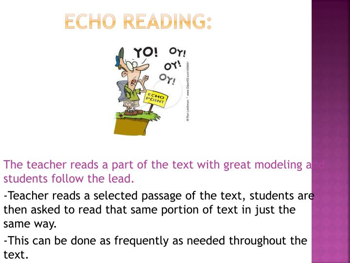 The teacher reads a part of the text with great modeling and students follow the lead.