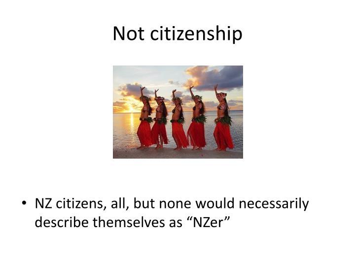 Not citizenship
