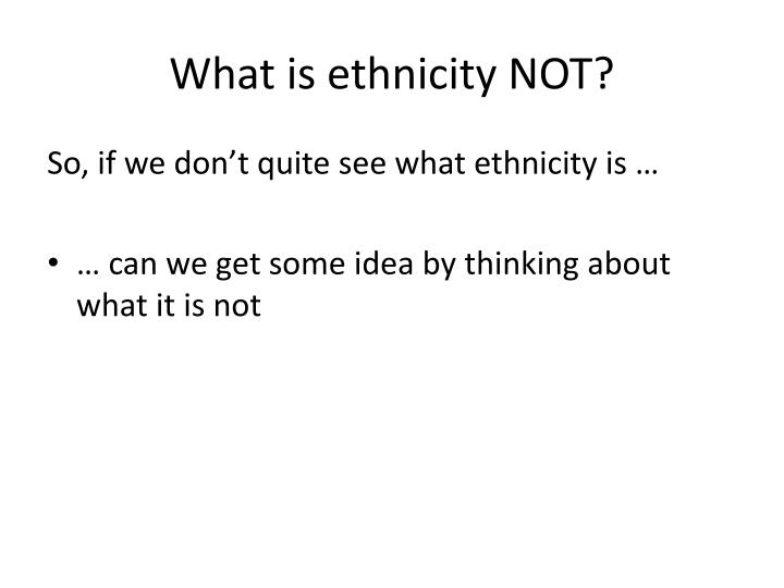 What is ethnicity NOT?