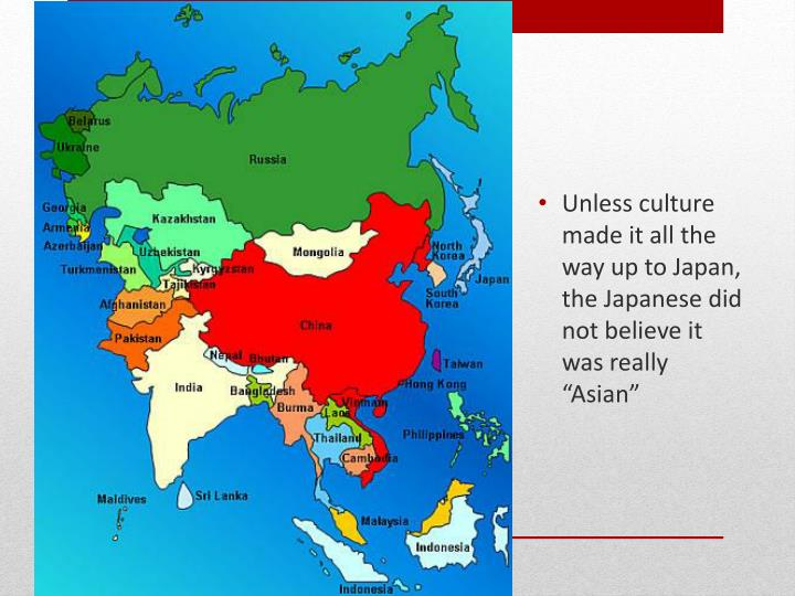 Unless culture made it all the way up to Japan, the Japanese did not believe it was really Asian