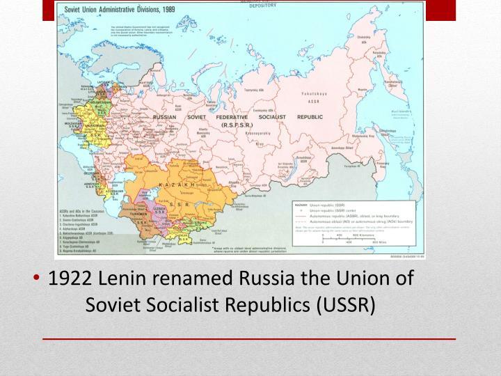 1922 Lenin renamed Russia the Union of Soviet Socialist Republics (USSR)