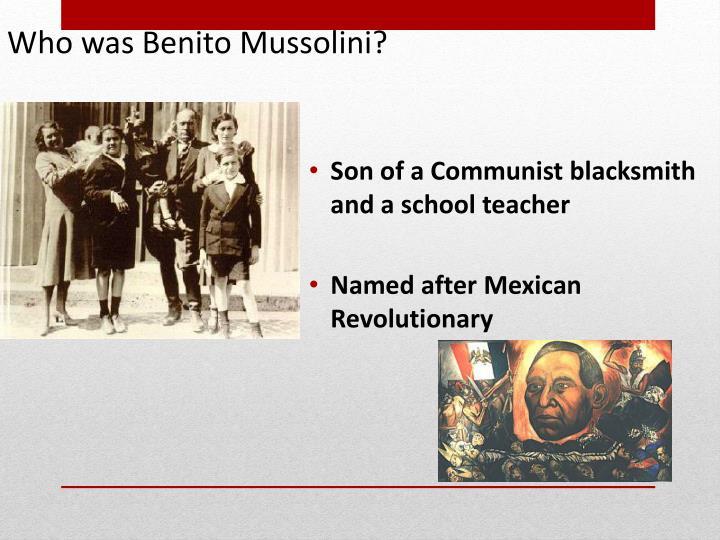 Who was Benito Mussolini?