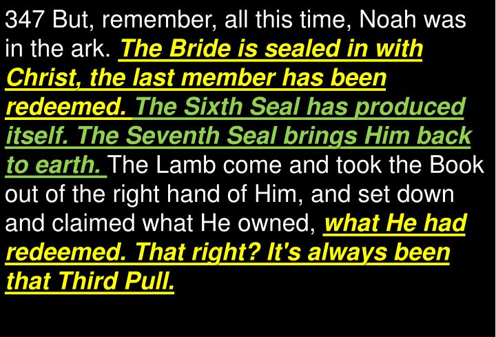 347 But, remember, all this time, Noah was in the ark.