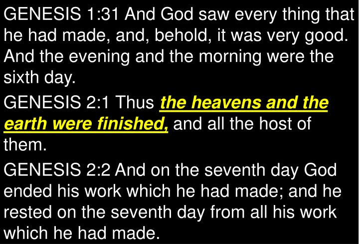 GENESIS 1:31 And God saw every thing that he had made, and, behold, it was very good. And the evening and the morning were the sixth day.