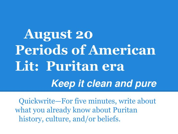 august 20 periods of american lit puritan era keep it clean and pure