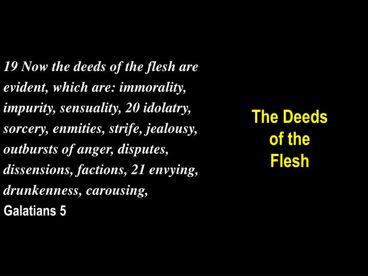 19 Now the deeds of the flesh are