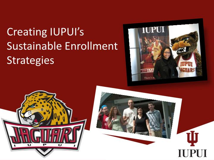 Creating IUPUI's Sustainable Enrollment