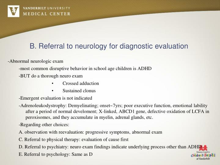 B. Referral to neurology for diagnostic evaluation