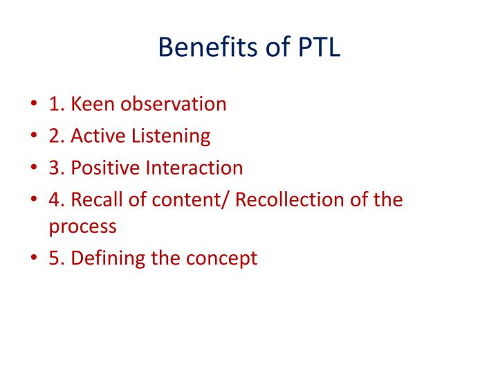 Benefits of PTL